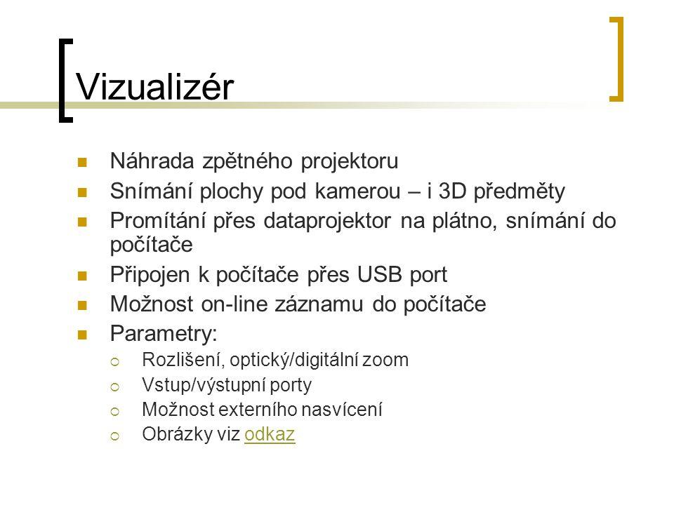 Vizualizér Náhrada zpětného projektoru Snímání plochy pod kamerou – i 3D předměty Promítání přes dataprojektor na plátno, snímání do počítače Připojen k počítače přes USB port Možnost on-line záznamu do počítače Parametry:  Rozlišení, optický/digitální zoom  Vstup/výstupní porty  Možnost externího nasvícení  Obrázky viz odkazodkaz