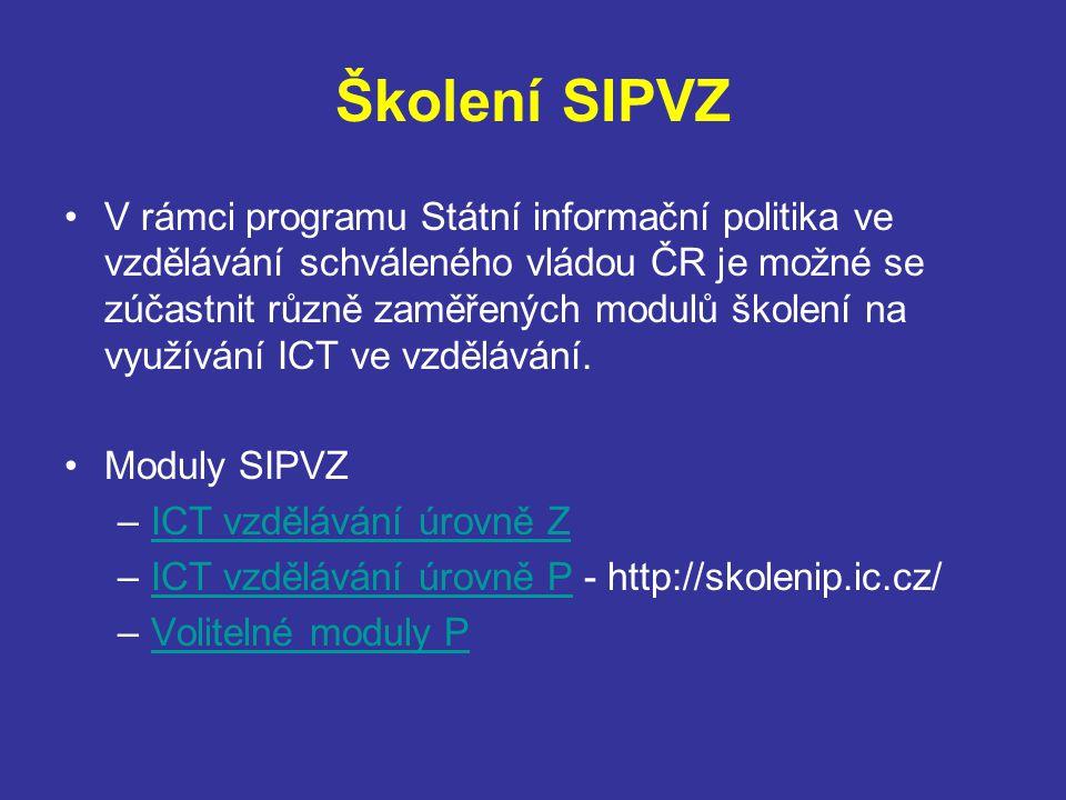 Školení SIPVZ V rámci programu Státní informační politika ve vzdělávání schváleného vládou ČR je možné se zúčastnit různě zaměřených modulů školení na využívání ICT ve vzdělávání.
