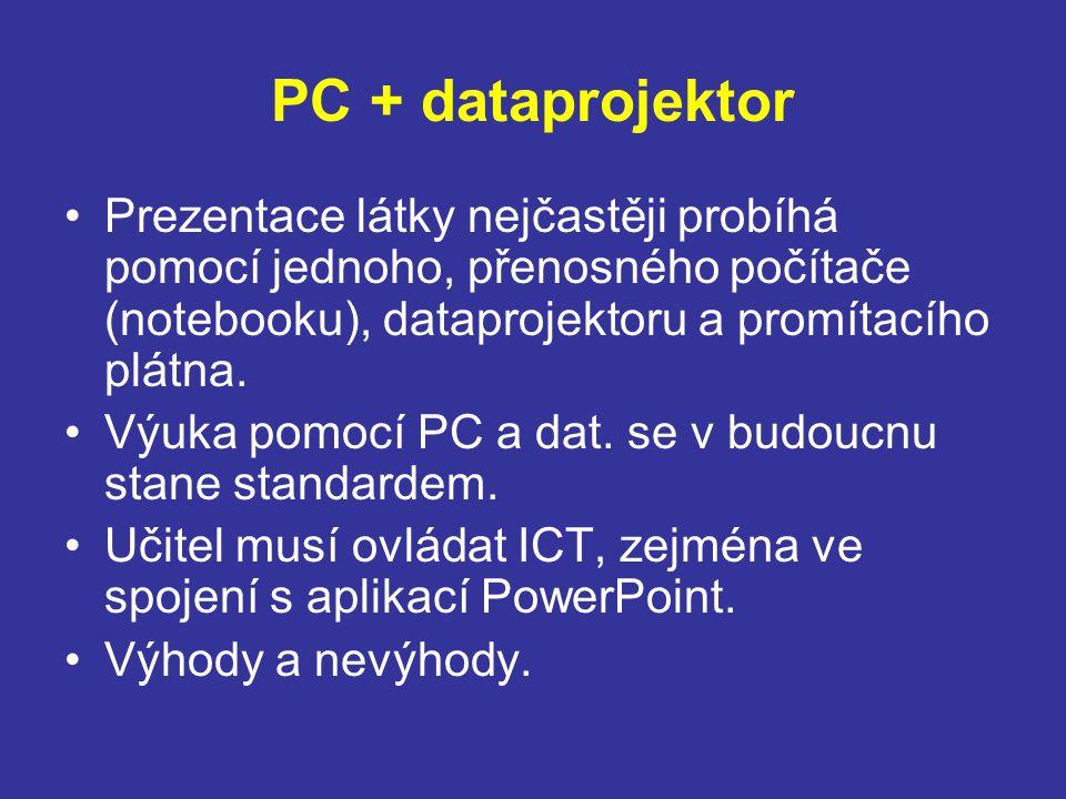 PC + dataprojektor Prezentace látky nejčastěji probíhá pomocí jednoho, přenosného počítače (notebooku), dataprojektoru a promítacího plátna.