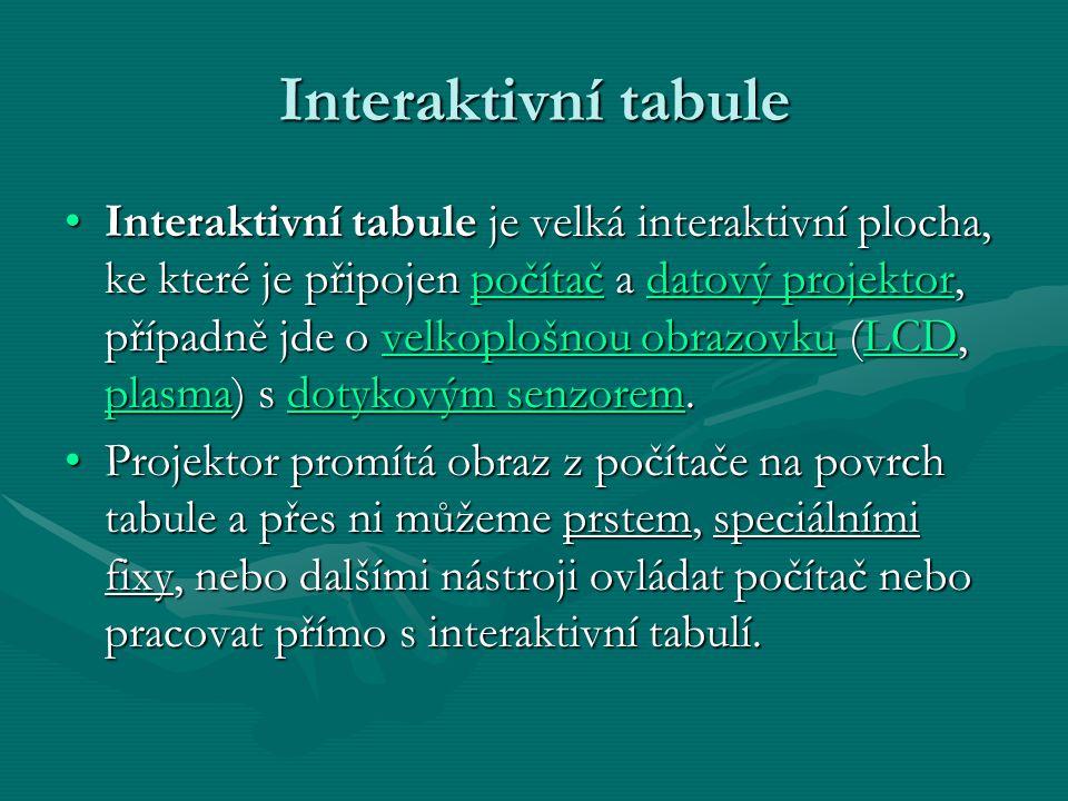 Interaktivní tabule Interaktivní tabule je velká interaktivní plocha, ke které je připojen počítač a datový projektor, případně jde o velkoplošnou obr