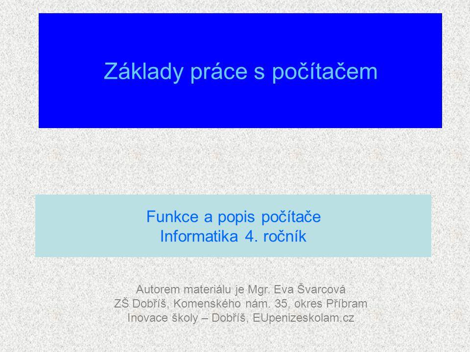 Autorem materiálu je Mgr. Eva Švarcová ZŠ Dobříš, Komenského nám.