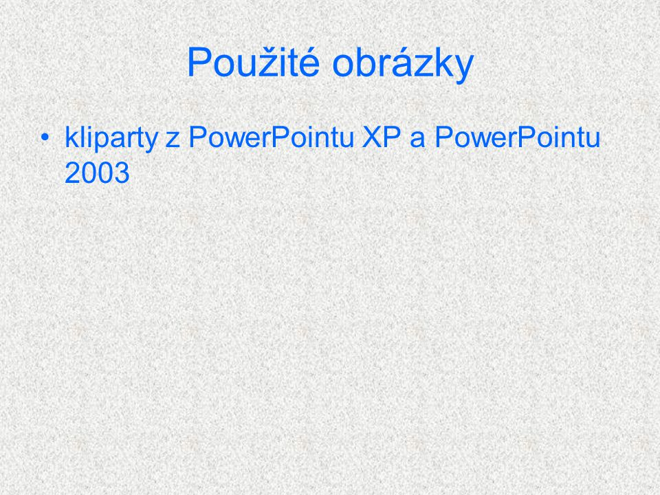 Použité obrázky kliparty z PowerPointu XP a PowerPointu 2003