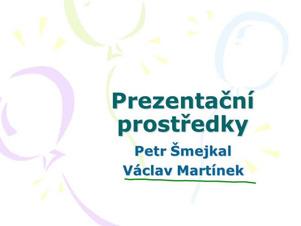 Prezentační prostředky Petr Šmejkal Václav Martínek