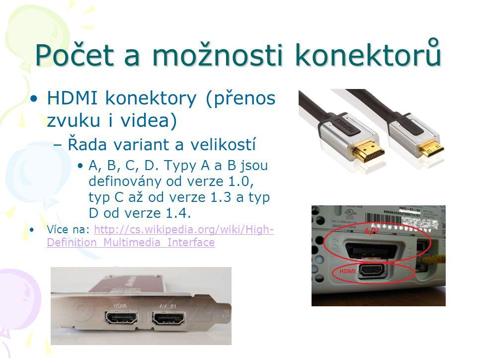 Počet a možnosti konektorů HDMI konektory (přenos zvuku i videa) –Řada variant a velikostí A, B, C, D.