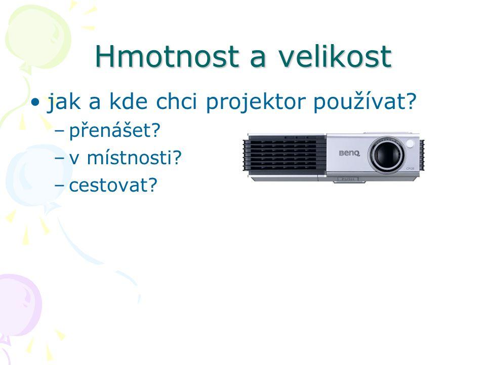 Hmotnost a velikost jak a kde chci projektor používat? –přenášet? –v místnosti? –cestovat?