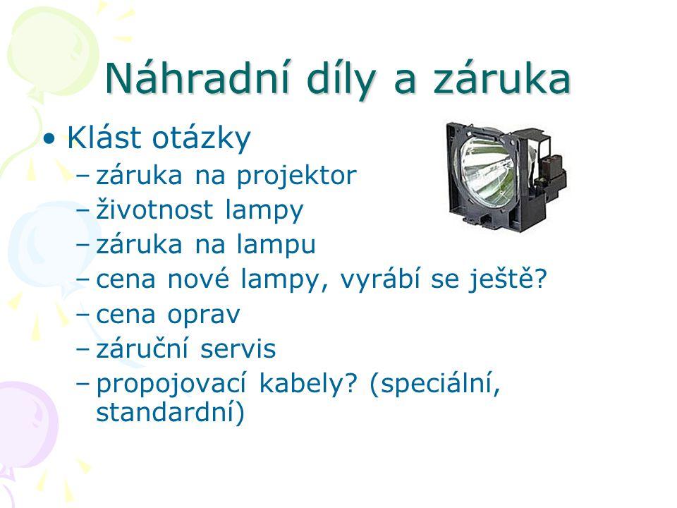 Náhradní díly a záruka Klást otázky –záruka na projektor –životnost lampy –záruka na lampu –cena nové lampy, vyrábí se ještě.