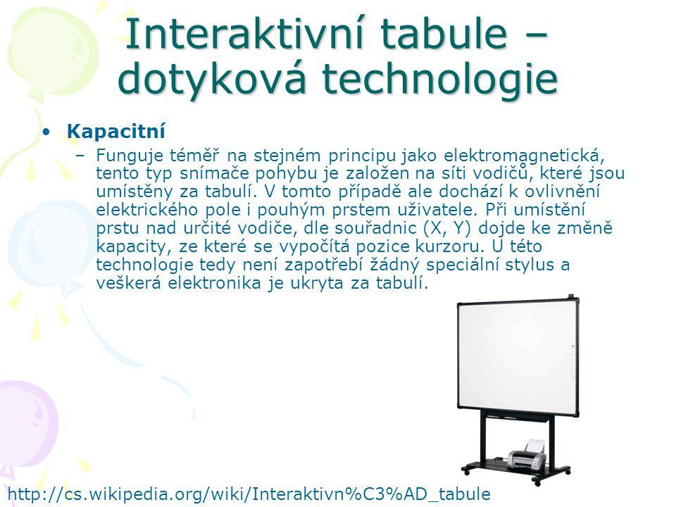 Interaktivní tabule – dotyková technologie Kapacitní –Funguje téměř na stejném principu jako elektromagnetická, tento typ snímače pohybu je založen na síti vodičů, které jsou umístěny za tabulí.