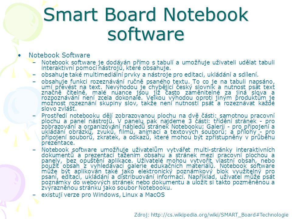 Smart Board Notebook software Notebook Software –Notebook software je dodáván přímo s tabulí a umožňuje uživateli udělat tabuli interaktivní pomocí nástrojů, které obsahuje.