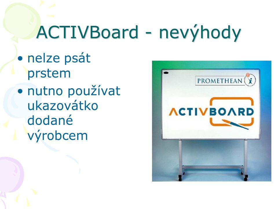 ACTIVBoard - nevýhody nelze psát prstem nutno používat ukazovátko dodané výrobcem