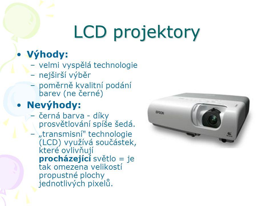 LCD projektory Výhody: –velmi vyspělá technologie –nejširší výběr –poměrně kvalitní podání barev (ne černé) Nevýhody: –černá barva - díky prosvětlování spíše šedá.