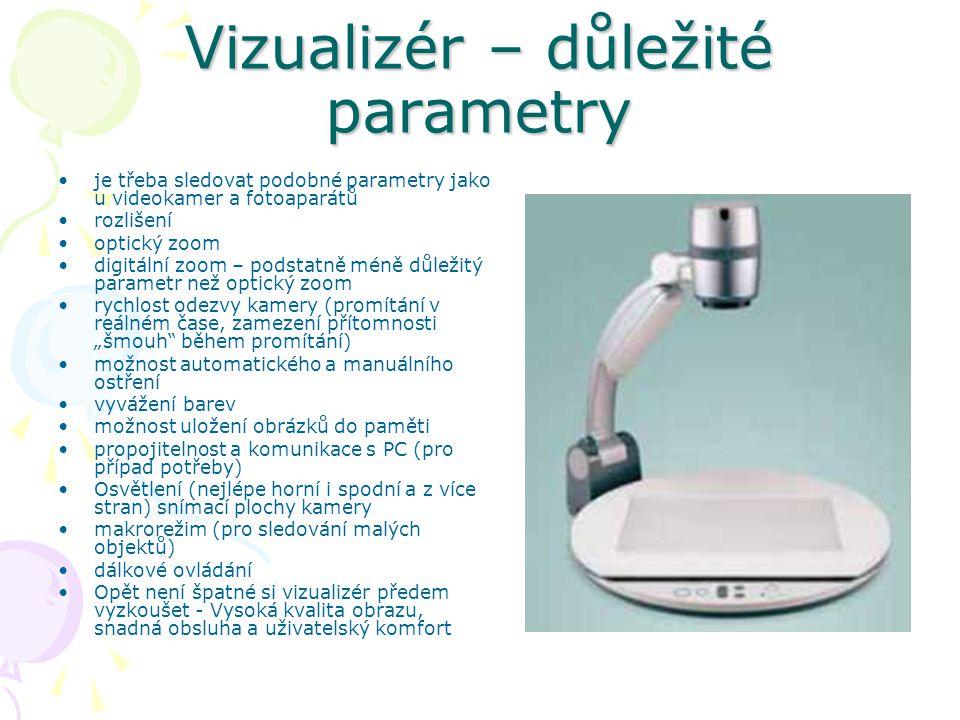"""Vizualizér – důležité parametry je třeba sledovat podobné parametry jako u videokamer a fotoaparátů rozlišení optický zoom digitální zoom – podstatně méně důležitý parametr než optický zoom rychlost odezvy kamery (promítání v reálném čase, zamezení přítomnosti """"šmouh během promítání) možnost automatického a manuálního ostření vyvážení barev možnost uložení obrázků do paměti propojitelnost a komunikace s PC (pro případ potřeby) Osvětlení (nejlépe horní i spodní a z více stran) snímací plochy kamery makrorežim (pro sledování malých objektů) dálkové ovládání Opět není špatné si vizualizér předem vyzkoušet - Vysoká kvalita obrazu, snadná obsluha a uživatelský komfort"""