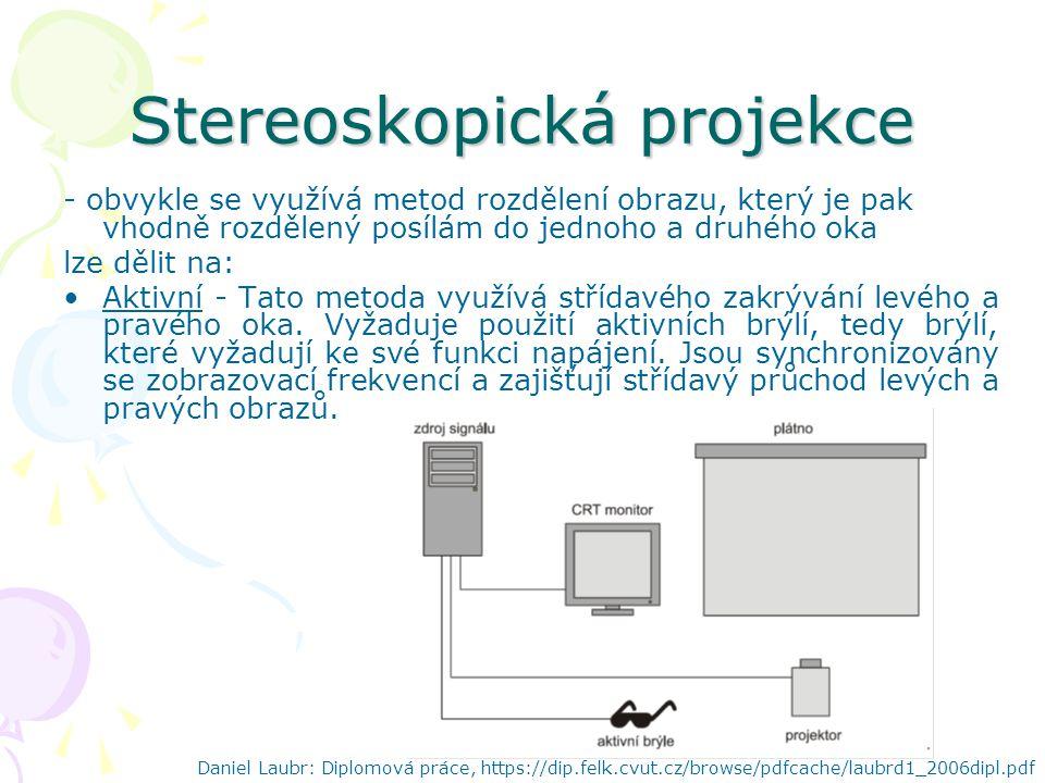 Stereoskopická projekce - obvykle se využívá metod rozdělení obrazu, který je pak vhodně rozdělený posílám do jednoho a druhého oka lze dělit na: Aktivní - Tato metoda využívá střídavého zakrývání levého a pravého oka.