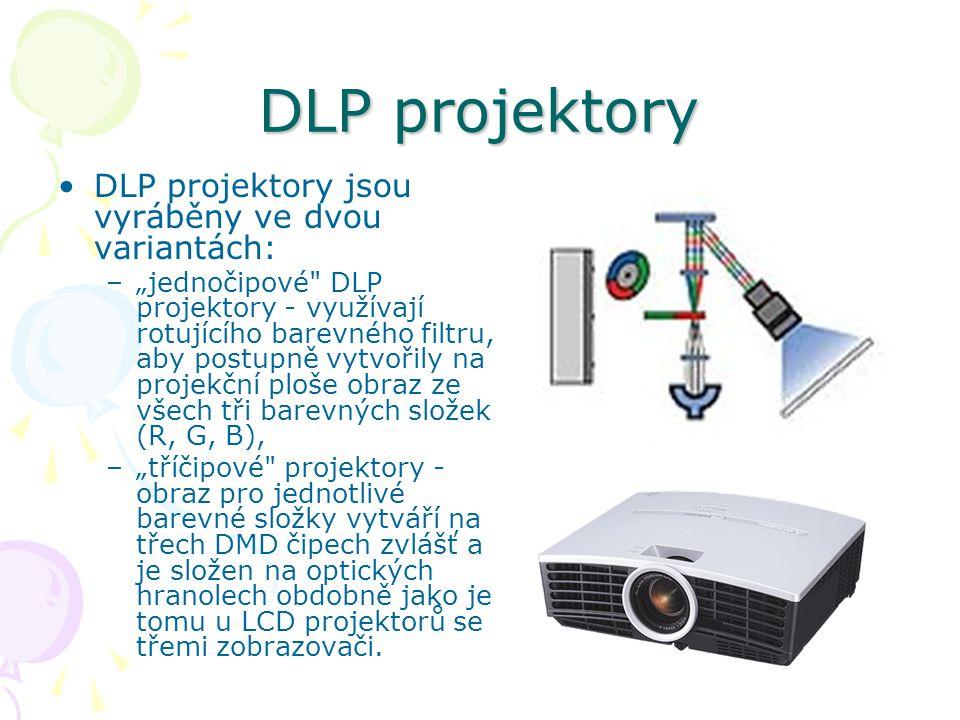 """DLP projektory DLP projektory jsou vyráběny ve dvou variantách: –""""jednočipové DLP projektory - využívají rotujícího barevného filtru, aby postupně vytvořily na projekční ploše obraz ze všech tři barevných složek (R, G, B), –""""tříčipové projektory - obraz pro jednotlivé barevné složky vytváří na třech DMD čipech zvlášť a je složen na optických hranolech obdobně jako je tomu u LCD projektorů se třemi zobrazovači."""