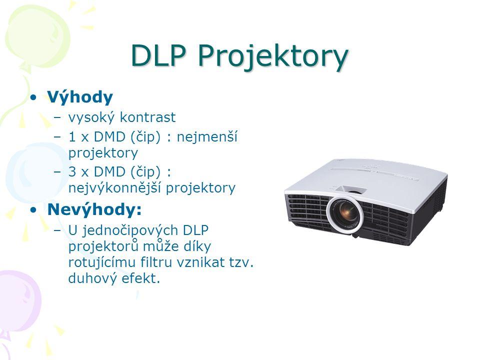 DLP Projektory Výhody –vysoký kontrast –1 x DMD (čip) : nejmenší projektory –3 x DMD (čip) : nejvýkonnější projektory Nevýhody: –U jednočipových DLP projektorů může díky rotujícímu filtru vznikat tzv.