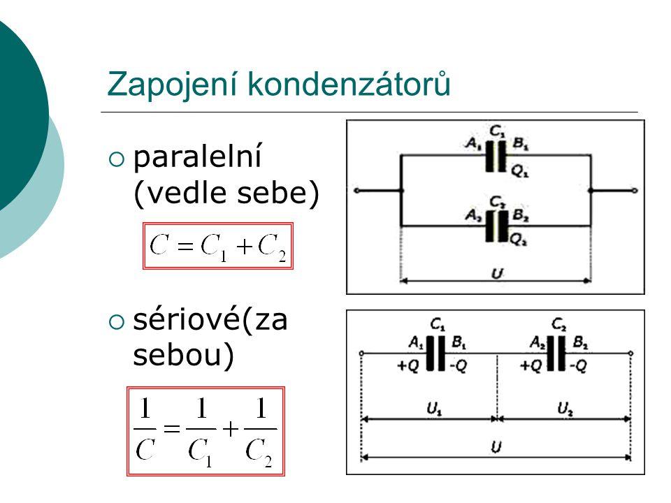 Zapojení kondenzátorů  paralelní (vedle sebe)  sériové(za sebou)