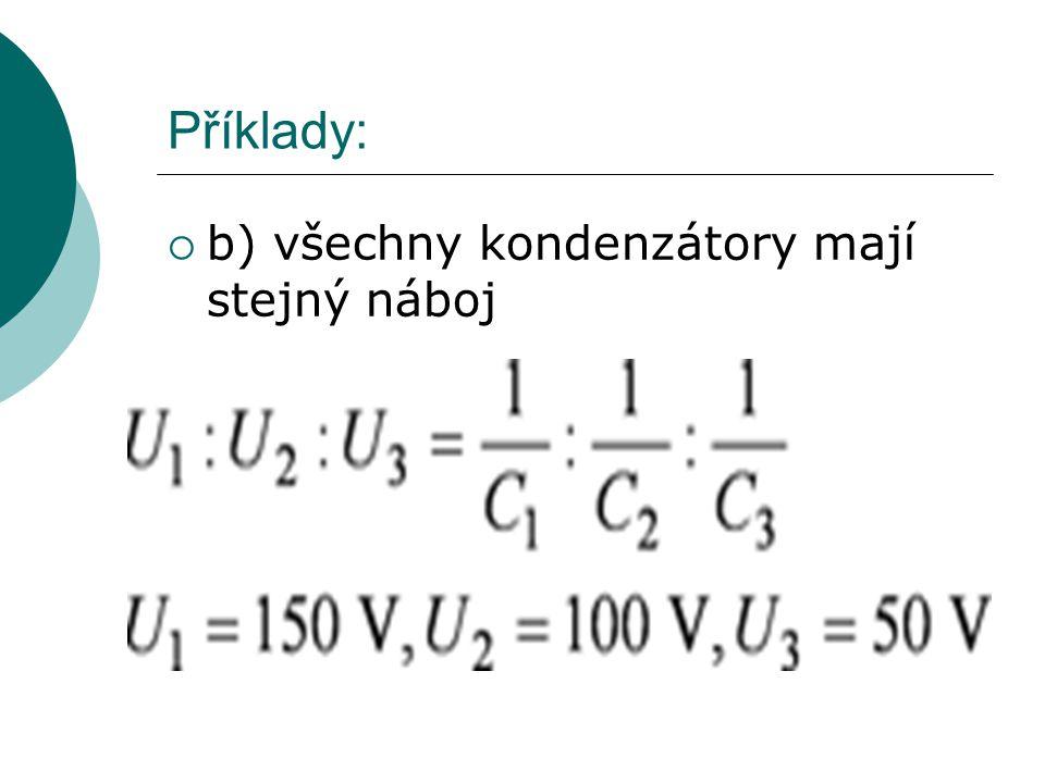 Příklady:  b) všechny kondenzátory mají stejný náboj