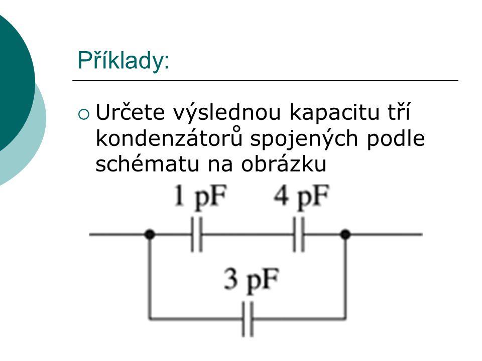 Příklady:  Určete výslednou kapacitu tří kondenzátorů spojených podle schématu na obrázku