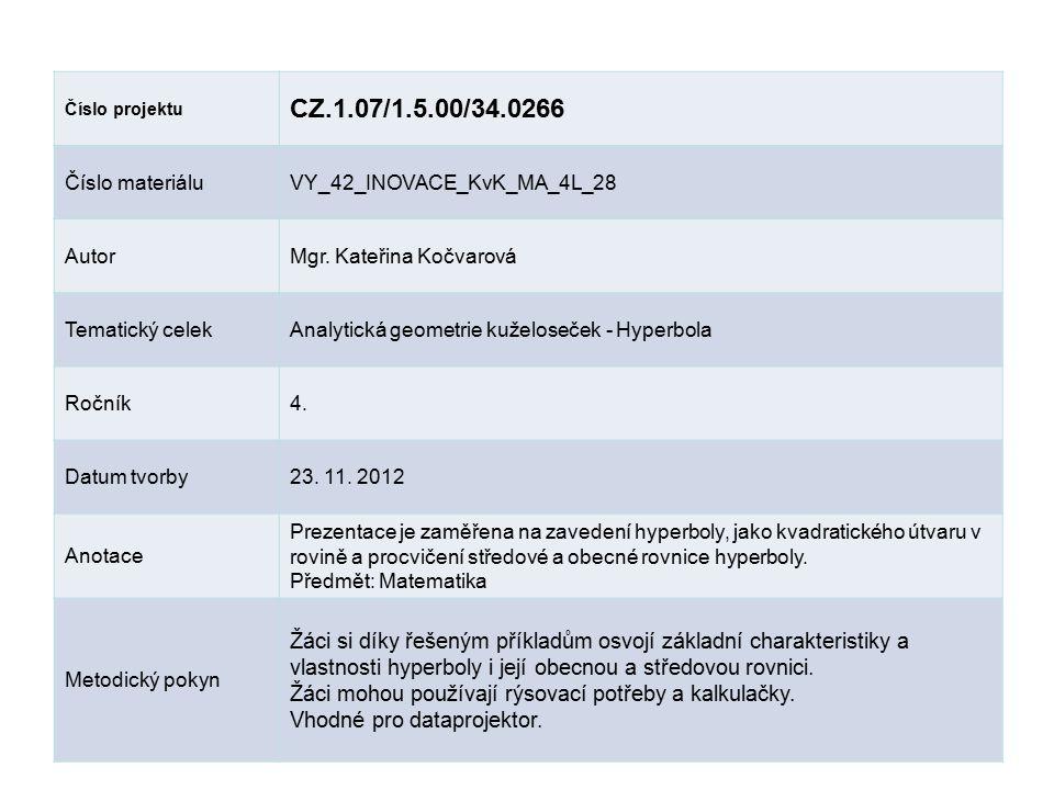 Číslo projektu CZ.1.07/1.5.00/34.0266 Číslo materiáluVY_42_INOVACE_KvK_MA_4L_28 AutorMgr. Kateřina Kočvarová Tematický celekAnalytická geometrie kužel