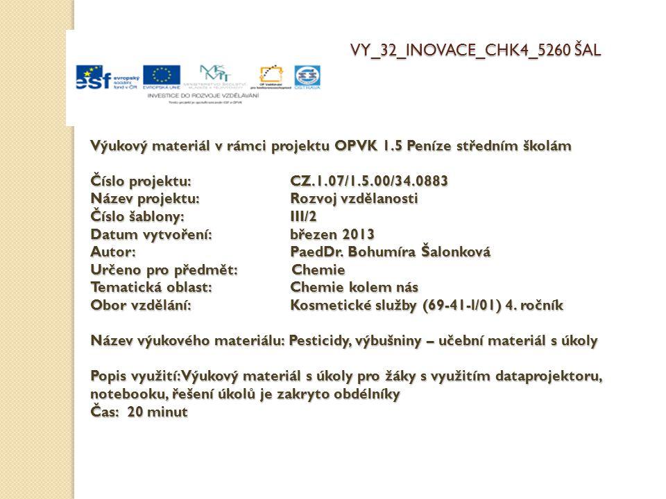 Výukový materiál v rámci projektu OPVK 1.5 Peníze středním školám Číslo projektu:CZ.1.07/1.5.00/34.0883 Název projektu:Rozvoj vzdělanosti Číslo šablony: III/2 Datum vytvoření: březen 2013 Autor:PaedDr.