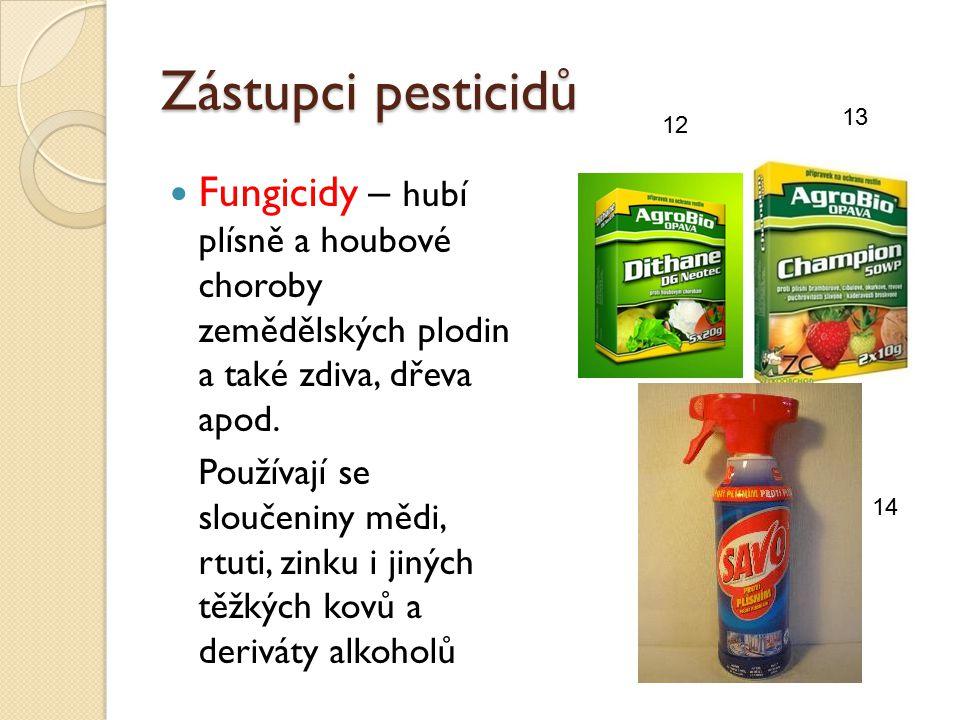 Zástupci pesticidů Fungicidy – hubí plísně a houbové choroby zemědělských plodin a také zdiva, dřeva apod. Používají se sloučeniny mědi, rtuti, zinku