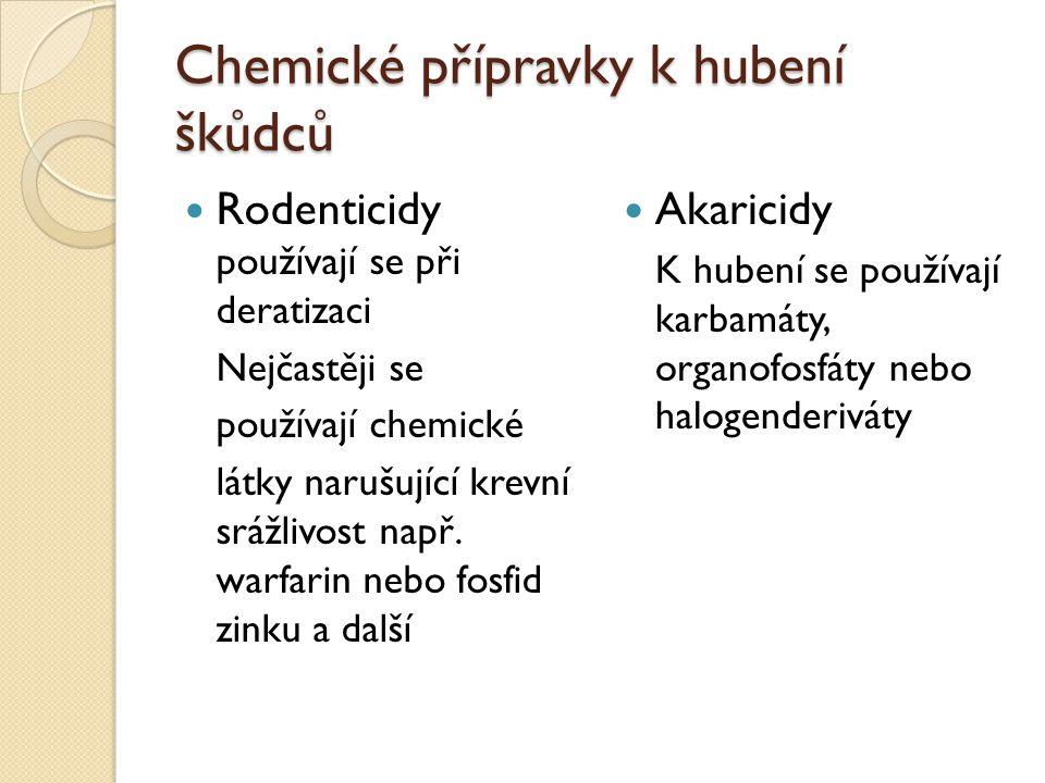 Chemické přípravky k hubení škůdců Rodenticidy používají se při deratizaci Nejčastěji se používají chemické látky narušující krevní srážlivost např. w