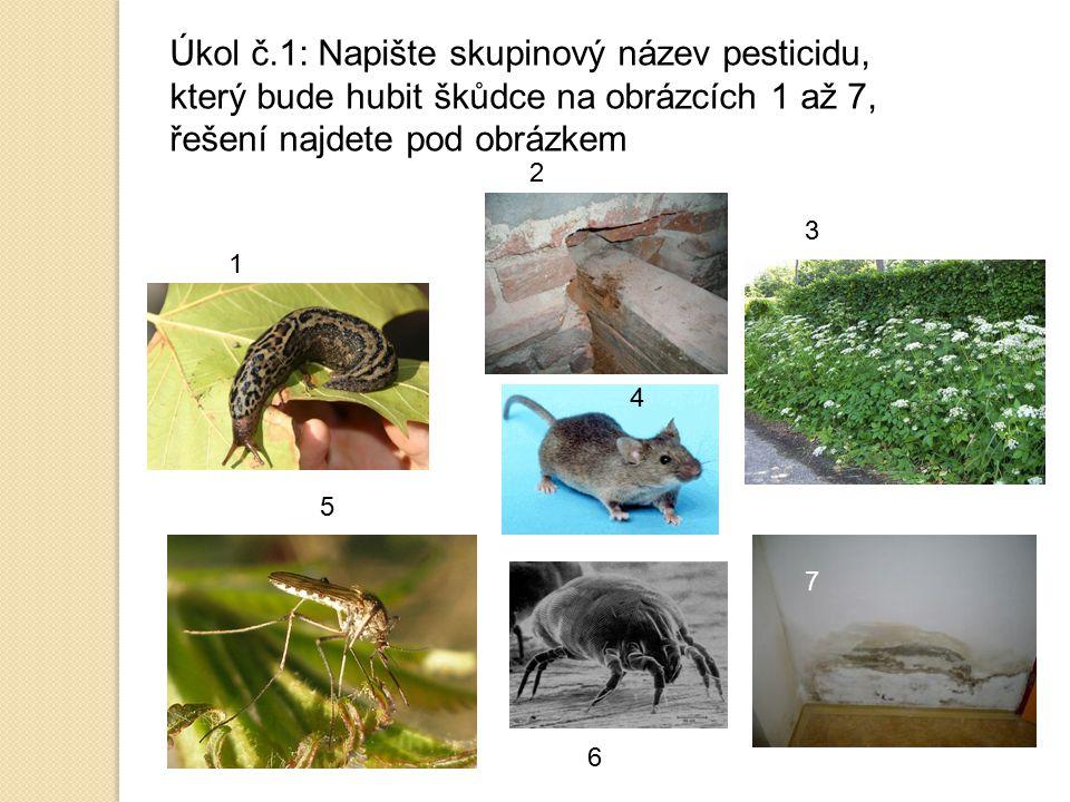 fungicidyakaricidy inzekticidy herbicidy fungicidy moluskocidy Úkol č.1: Napište skupinový název pesticidu, který bude hubit škůdce na obrázcích 1 až 7, řešení najdete pod obrázkem 1 3 2 4 5 6 7