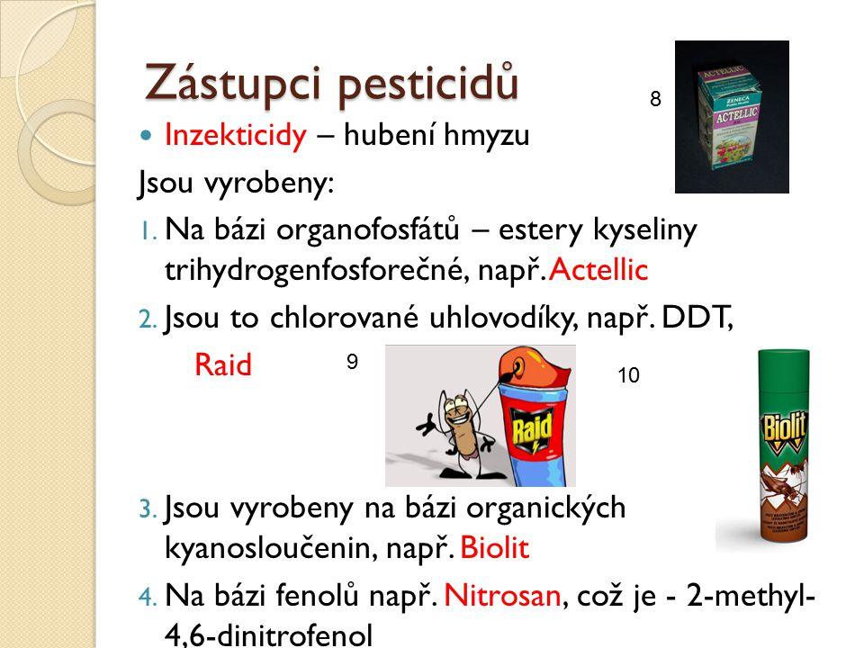 Zástupci pesticidů Inzekticidy – hubení hmyzu Jsou vyrobeny: 1. Na bázi organofosfátů – estery kyseliny trihydrogenfosforečné, např. Actellic 2. Jsou