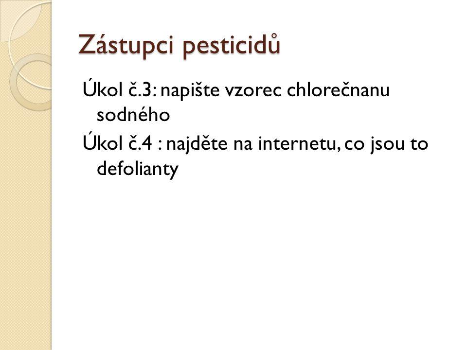 Zástupci pesticidů Úkol č.3: napište vzorec chlorečnanu sodného Úkol č.4 : najděte na internetu, co jsou to defolianty