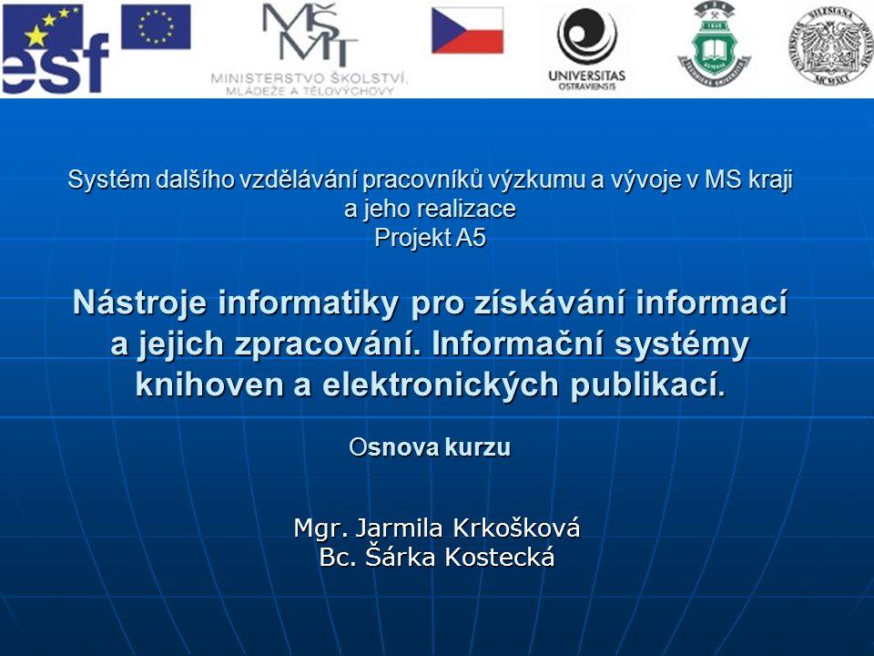 Systém dalšího vzdělávání pracovníků výzkumu a vývoje v MS kraji a jeho realizace Projekt A5 Nástroje informatiky pro získávání informací a jejich zpracování.