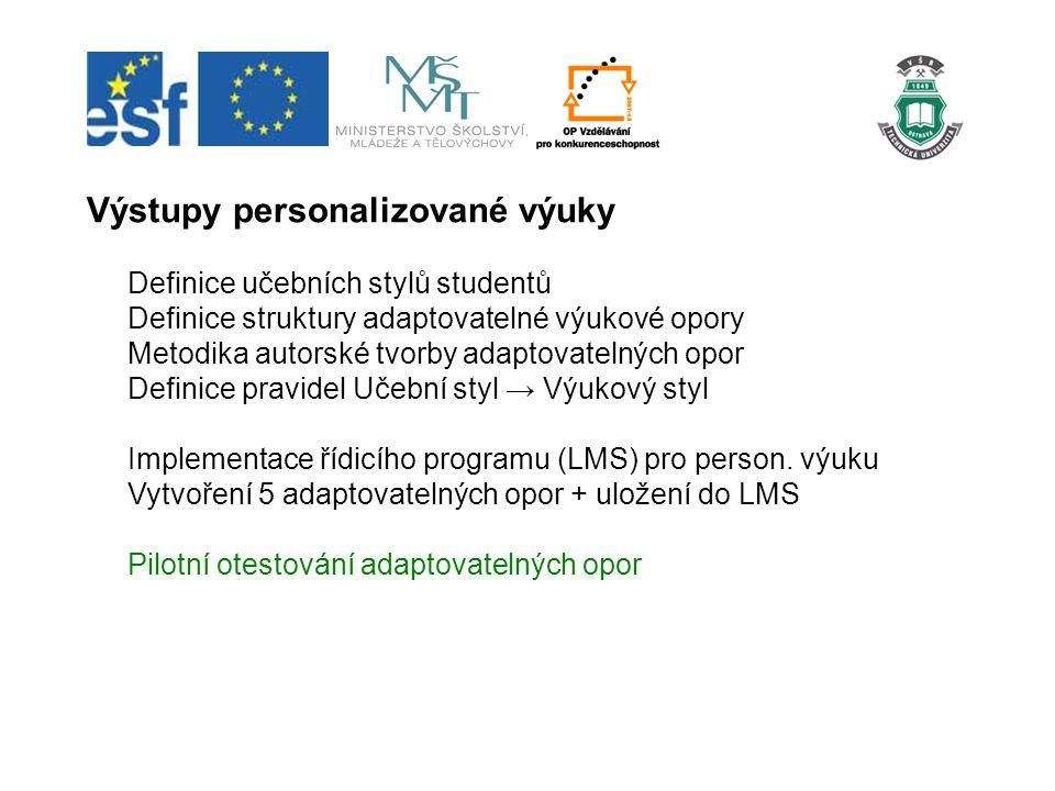 Výstupy personalizované výuky Definice učebních stylů studentů Definice struktury adaptovatelné výukové opory Metodika autorské tvorby adaptovatelných opor Definice pravidel Učební styl → Výukový styl Implementace řídicího programu (LMS) pro person.