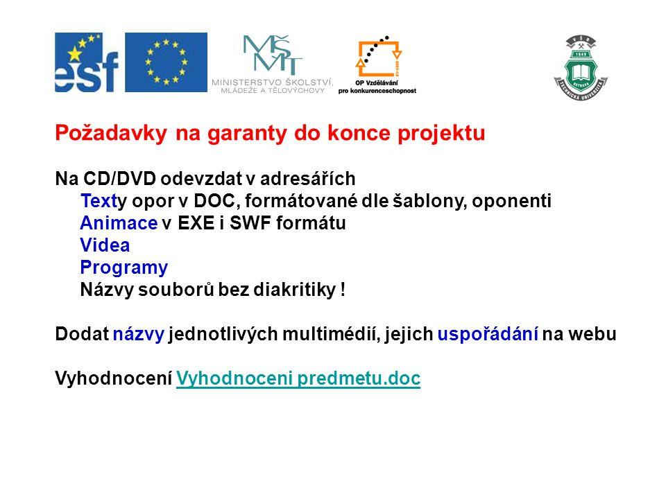 Požadavky na garanty do konce projektu Na CD/DVD odevzdat v adresářích Texty opor v DOC, formátované dle šablony, oponenti Animace v EXE i SWF formátu Videa Programy Názvy souborů bez diakritiky .