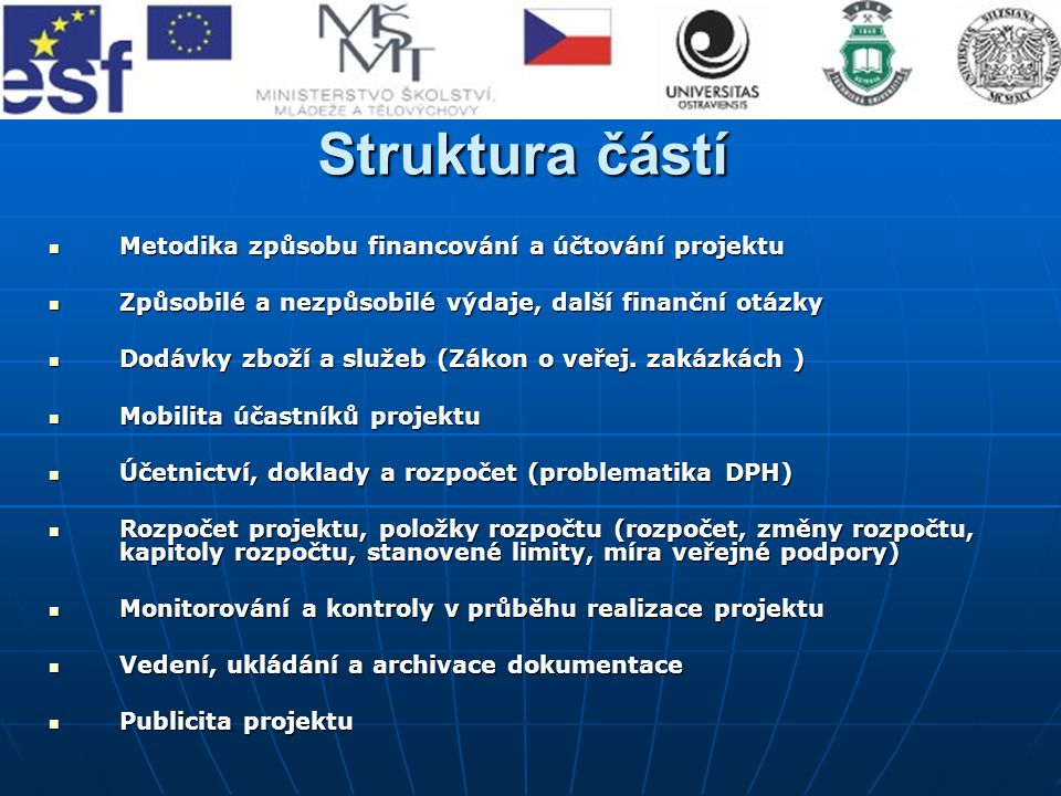 Struktura částí Metodika způsobu financování a účtování projektu Metodika způsobu financování a účtování projektu Způsobilé a nezpůsobilé výdaje, další finanční otázky Způsobilé a nezpůsobilé výdaje, další finanční otázky Dodávky zboží a služeb (Zákon o veřej.