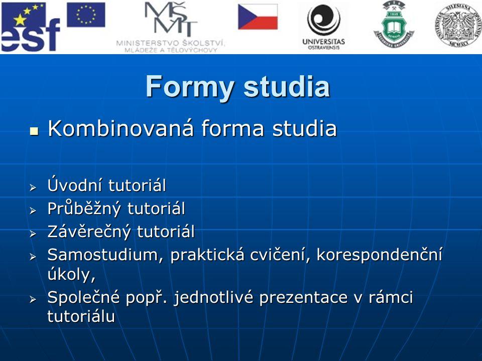 Formy studia Kombinovaná forma studia Kombinovaná forma studia  Úvodní tutoriál  Průběžný tutoriál  Závěrečný tutoriál  Samostudium, praktická cvičení, korespondenční úkoly,  Společné popř.