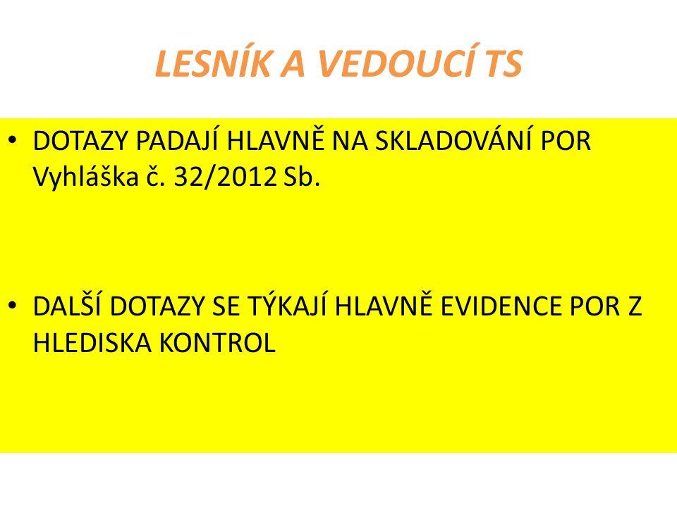 LESNÍK A VEDOUCÍ TS DOTAZY PADAJÍ HLAVNĚ NA SKLADOVÁNÍ POR Vyhláška č.