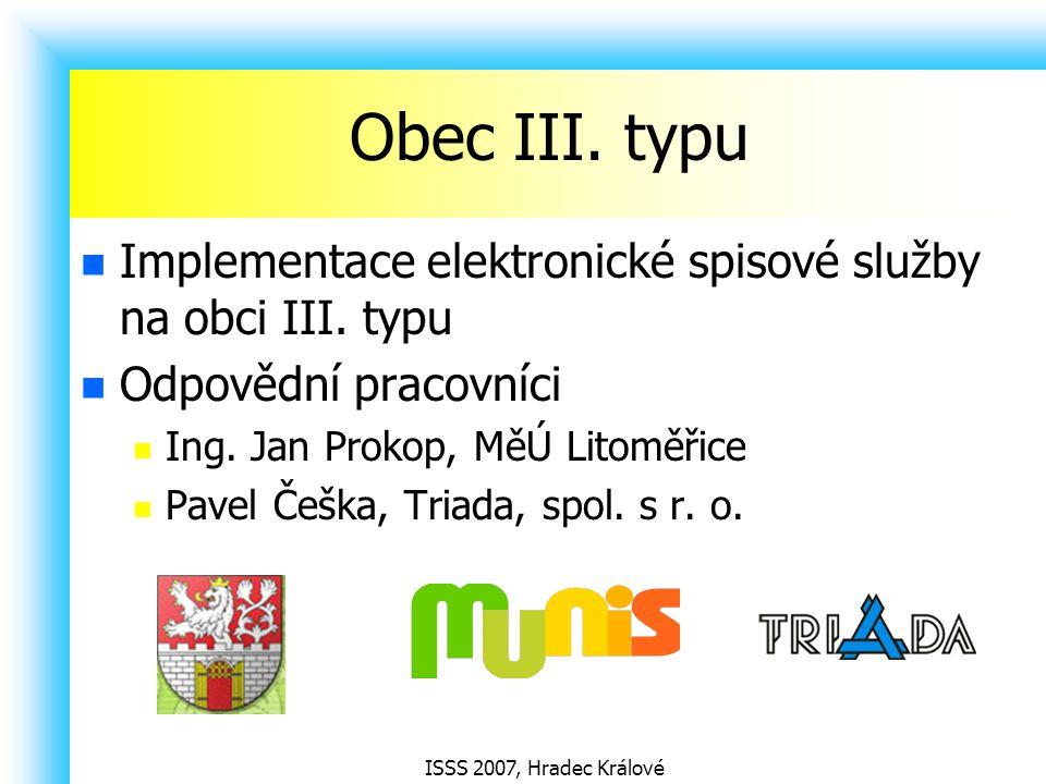 ISSS 2007, Hradec Králové Obec III. typu Implementace elektronické spisové služby na obci III. typu Odpovědní pracovníci Ing. Jan Prokop, MěÚ Litoměři