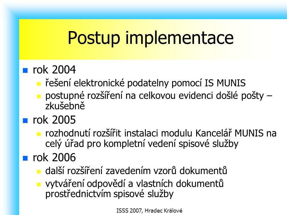 ISSS 2007, Hradec Králové Postup implementace rok 2004 řešení elektronické podatelny pomocí IS MUNIS postupné rozšíření na celkovou evidenci došlé poš
