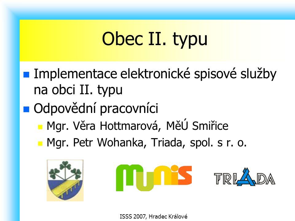 ISSS 2007, Hradec Králové Obec II. typu Implementace elektronické spisové služby na obci II. typu Odpovědní pracovníci Mgr. Věra Hottmarová, MěÚ Smiři