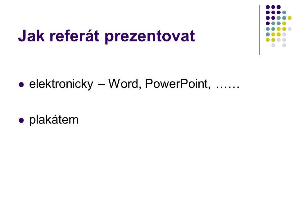 Jak referát prezentovat elektronicky – Word, PowerPoint, …… plakátem