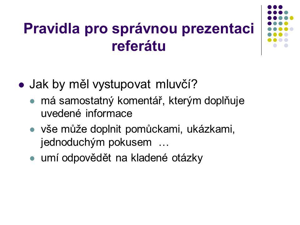 Pravidla pro správnou prezentaci referátu Jak by měl vystupovat mluvčí? má samostatný komentář, kterým doplňuje uvedené informace vše může doplnit pom