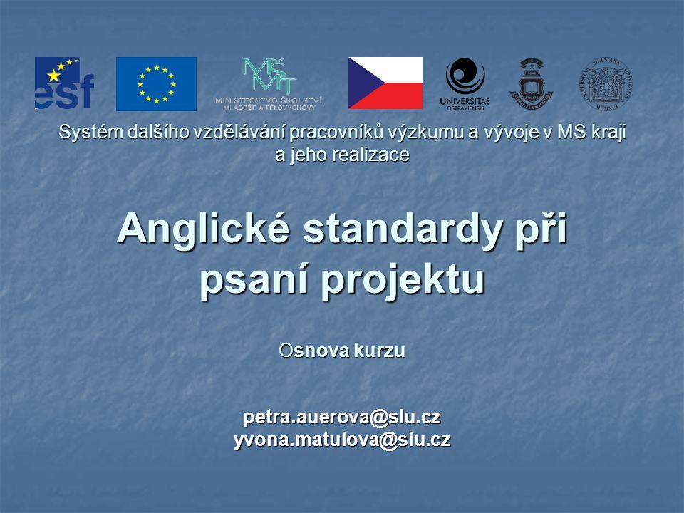 Systém dalšího vzdělávání pracovníků výzkumu a vývoje v MS kraji a jeho realizace Anglické standardy při psaní projektu Osnova kurzu petra.auerova@slu.cz yvona.matulova@slu.cz
