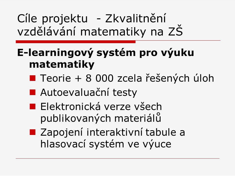 Cíle projektu - Zkvalitnění vzdělávání matematiky na ZŠ E-learningový systém pro výuku matematiky Teorie + 8 000 zcela řešených úloh Autoevaluační testy Elektronická verze všech publikovaných materiálů Zapojení interaktivní tabule a hlasovací systém ve výuce