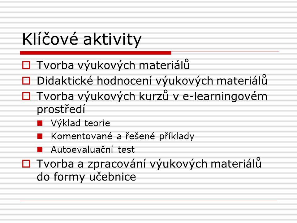 Klíčové aktivity  Tvorba výukových materiálů  Didaktické hodnocení výukových materiálů  Tvorba výukových kurzů v e-learningovém prostředí Výklad teorie Komentované a řešené příklady Autoevaluační test  Tvorba a zpracování výukových materiálů do formy učebnice