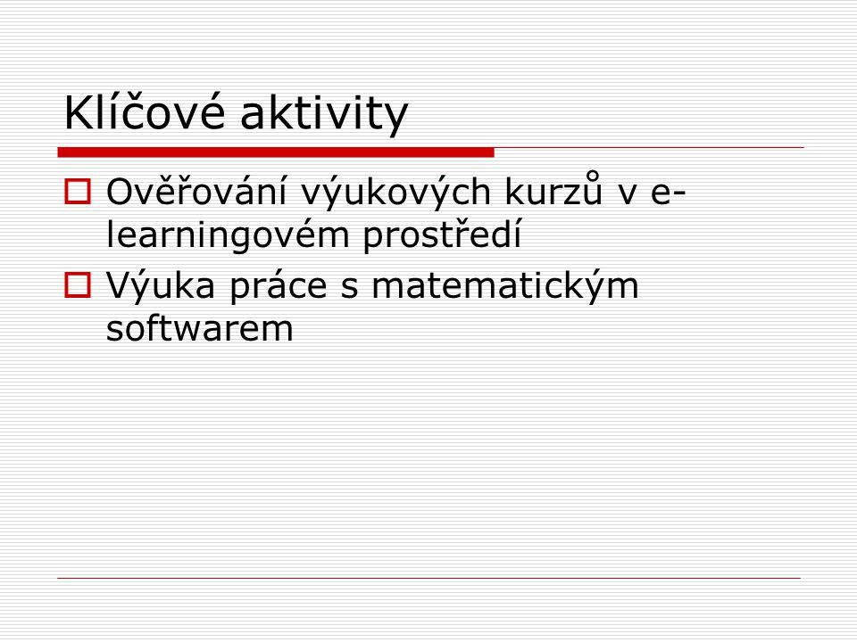 Klíčové aktivity  Ověřování výukových kurzů v e- learningovém prostředí  Výuka práce s matematickým softwarem