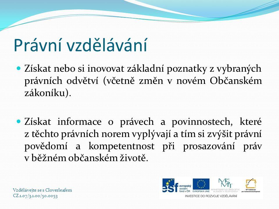 Právní vzdělávání Získat nebo si inovovat základní poznatky z vybraných právních odvětví (včetně změn v novém Občanském zákoníku).