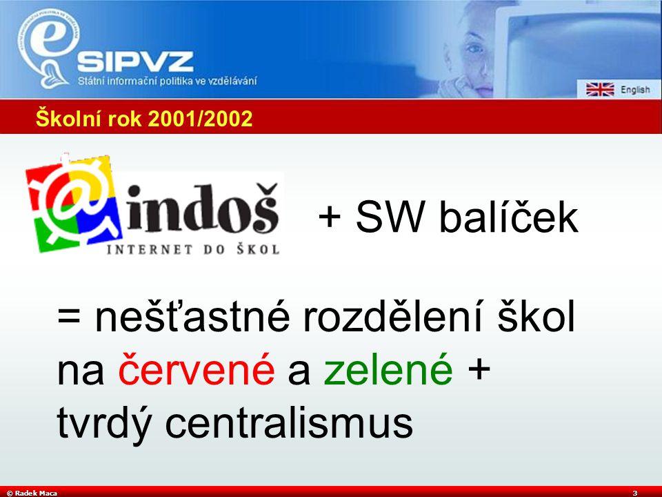 © Radek Maca4 Školní rok 2002/2003 - změny v SIPVZ (po nástupu P.