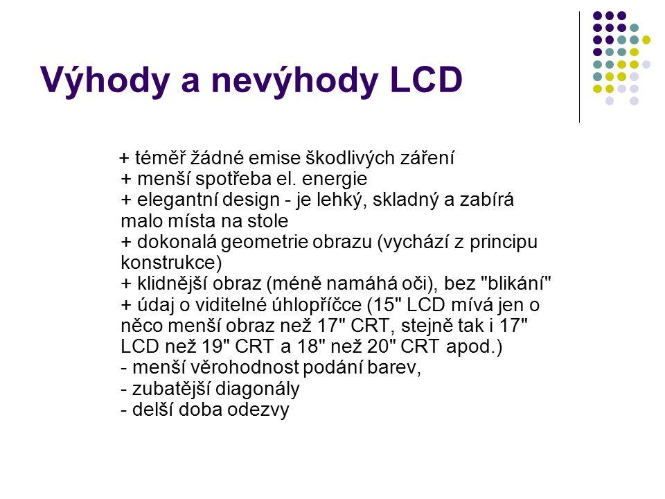Výhody a nevýhody LCD + téměř žádné emise škodlivých záření + menší spotřeba el. energie + elegantní design - je lehký, skladný a zabírá malo místa na