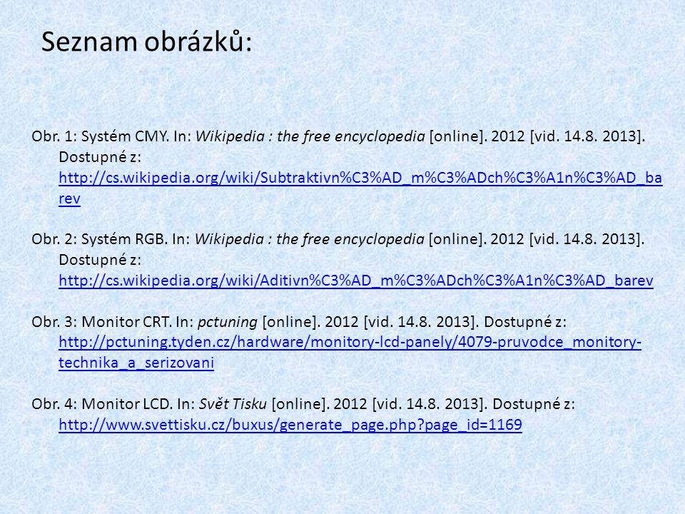 Seznam obrázků: Obr. 1: Systém CMY. In: Wikipedia : the free encyclopedia [online]. 2012 [vid. 14.8. 2013]. Dostupné z: http://cs.wikipedia.org/wiki/S