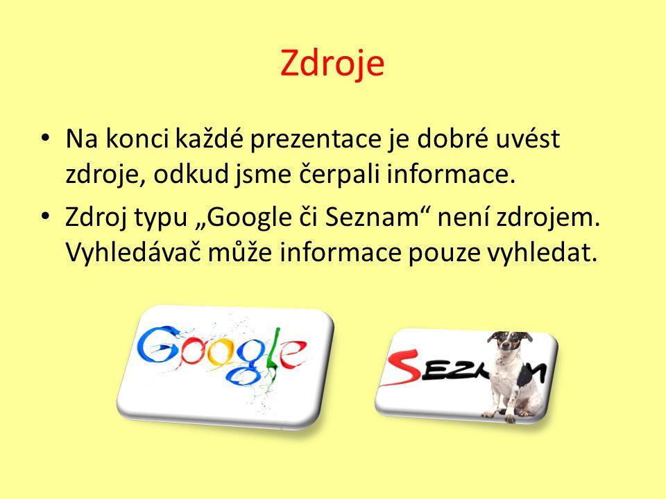 Zdroje Na konci každé prezentace je dobré uvést zdroje, odkud jsme čerpali informace.