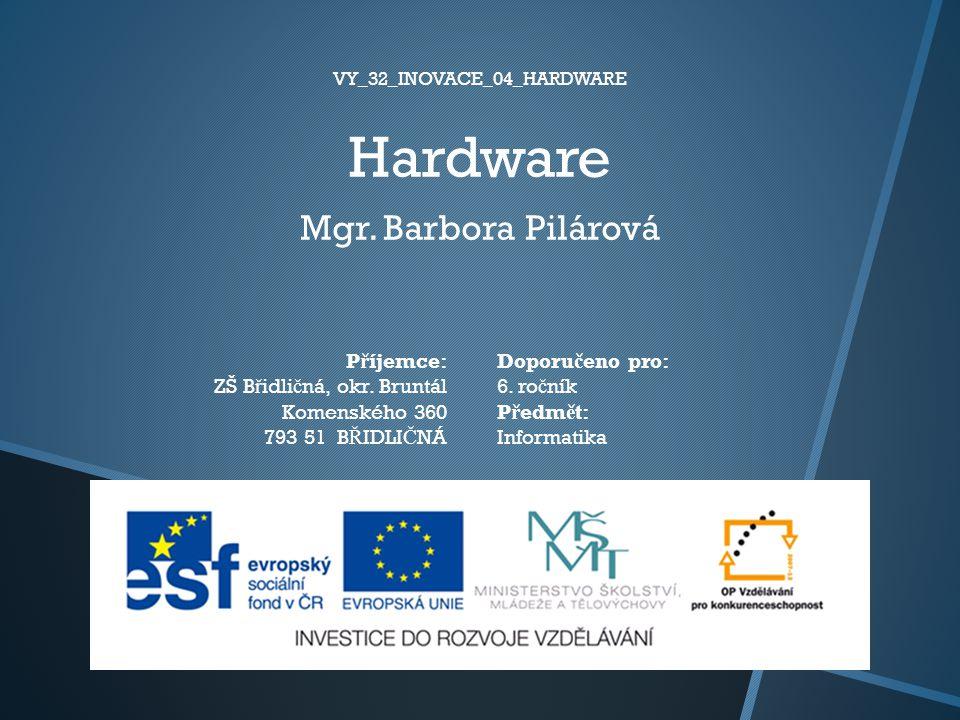 Hardware Mgr. Barbora Pilárová P ř íjemce: ZŠ B ř idli č ná, okr.