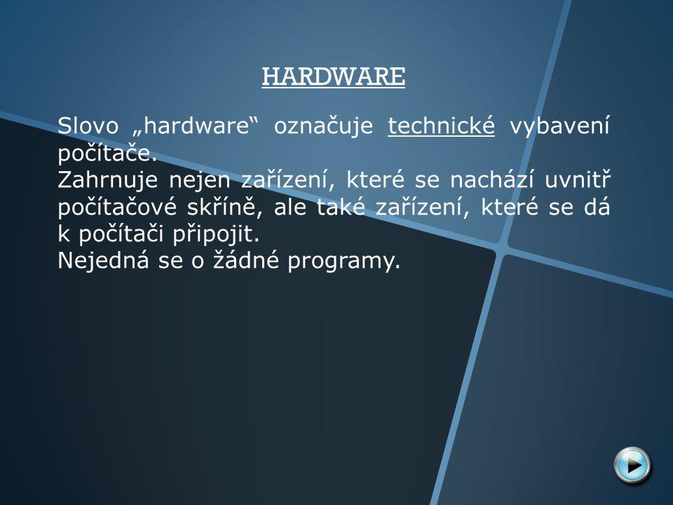 """HARDWARE Slovo """"hardware označuje technické vybavení počítače."""